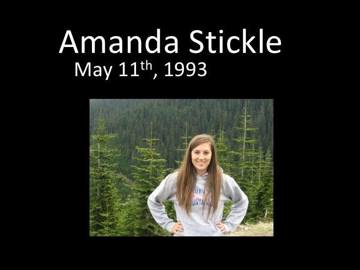 Amanda Stickle <br />May 11th, 1993 <br />