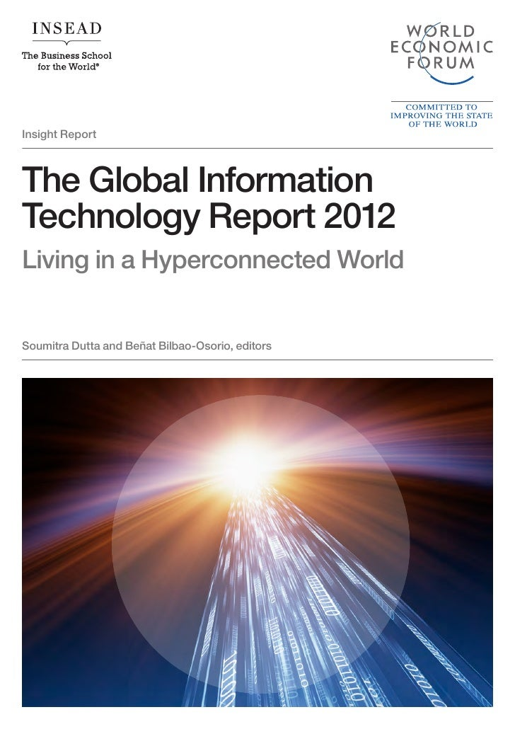Insight ReportThe Global InformationTechnology Report 2012Living in a Hyperconnected WorldSoumitra Dutta and Beñat Bilbao-...