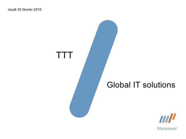 Jeudi 25 février 2010 TTT Global IT solutions