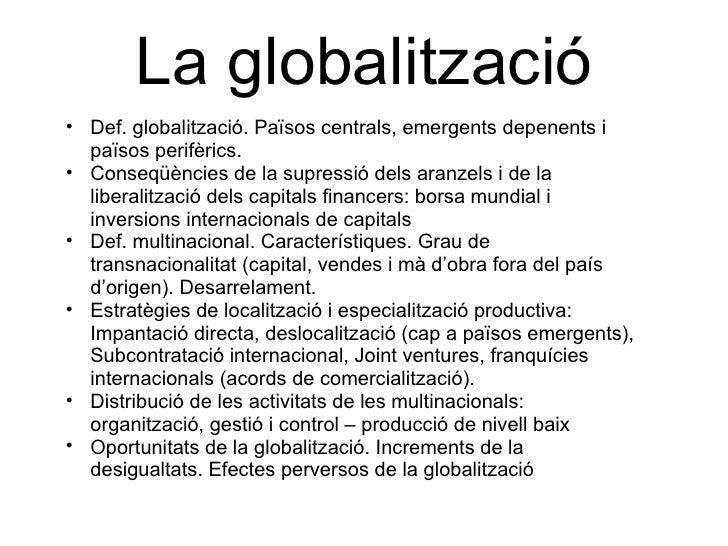 La globalització <ul><ul><li>Def. globalització. Països centrals, emergents depenents i països perifèrics. </li></ul></ul>...