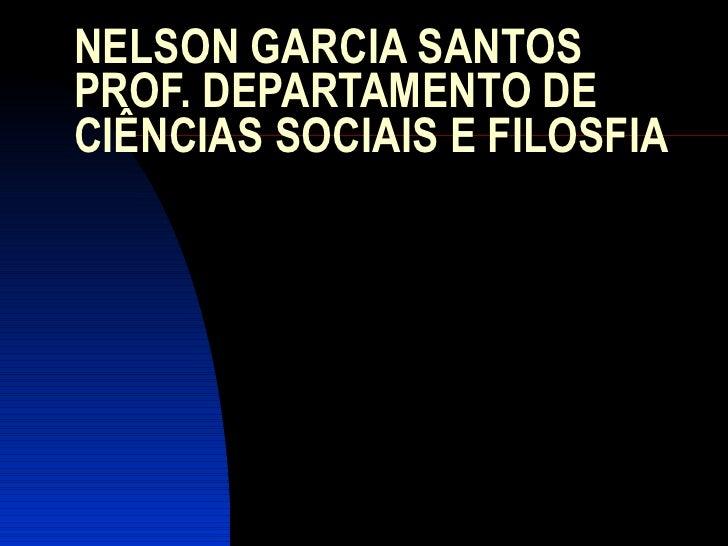 NELSON GARCIA SANTOS PROF. DEPARTAMENTO DE CIÊNCIAS SOCIAIS E FILOSFIA