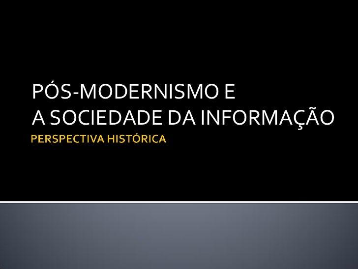 PÓS-MODERNISMO EA SOCIEDADE DA INFORMAÇÃO