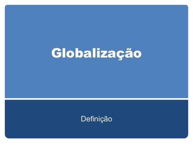 Globalização  Definição