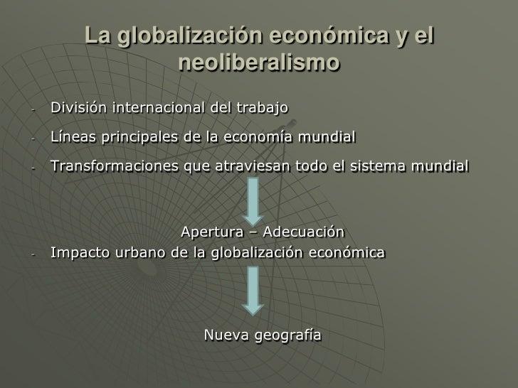 La globalización económica y el                neoliberalismo-   División internacional del trabajo-   Líneas principales ...