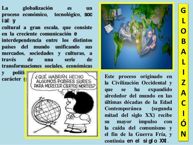 La       globalización      es    unproceso económico, tecnológico, soc                                                   ...