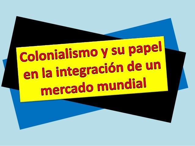 C oni al i sm es el control y la tutela que siguen ejerciendo las ol           o,potencias     coloniales,    sobre  sus  ...