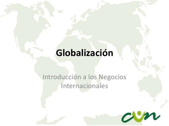 Globalización Introducción a los Negocios Internacionales