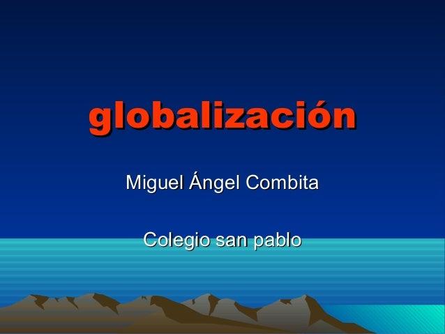 globalización Miguel Ángel Combita Colegio san pablo