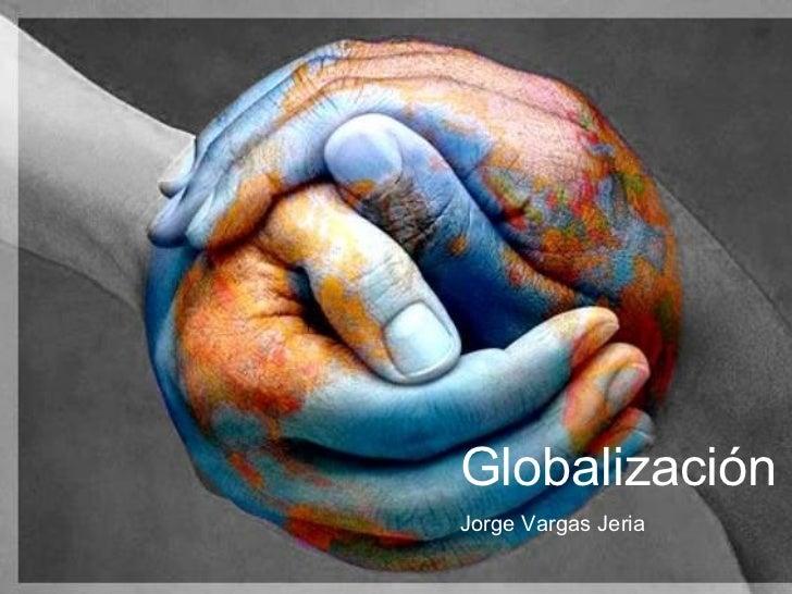 Globalización Jorge Vargas Jeria