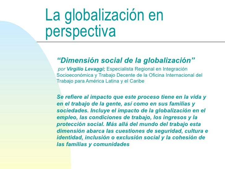 """La globalización en perspectiva <ul><li>"""" Dimensión social de la globalización""""   </li></ul><ul><li>por  Virgilio Levaggi;..."""