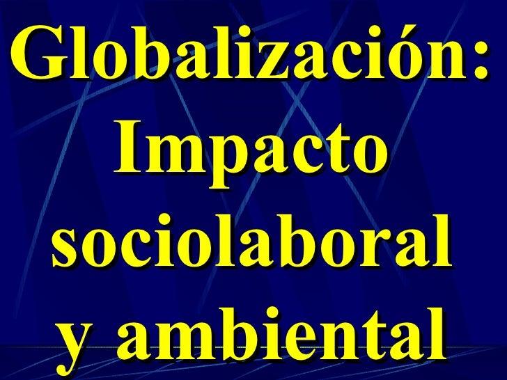 Globalización: Impacto sociolaboral y ambiental