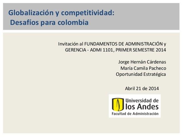 Globalización y competitividad: Desafíos para colombia Invitación al FUNDAMENTOS DE ADMINISTRACIÓN y GERENCIA - ADMI 1101,...