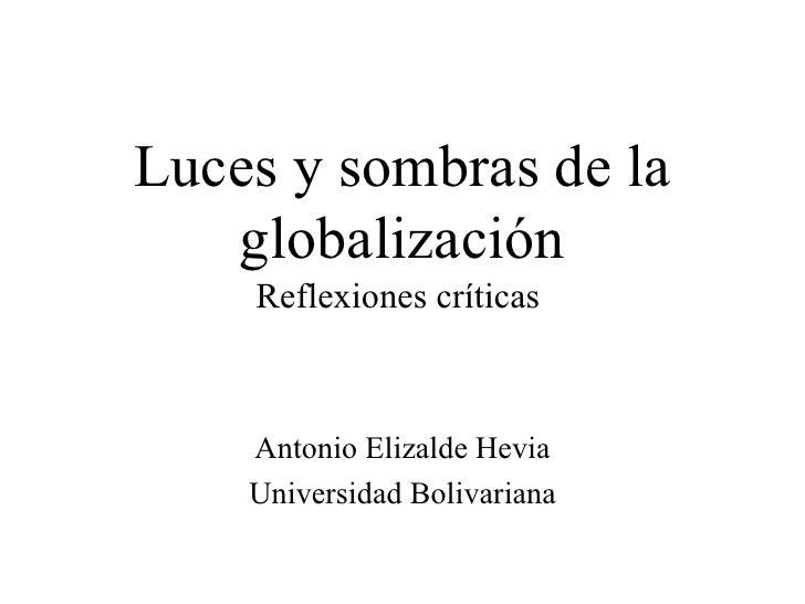 Luces y sombras de la    globalización     Reflexiones críticas        Antonio Elizalde Hevia     Universidad Bolivariana