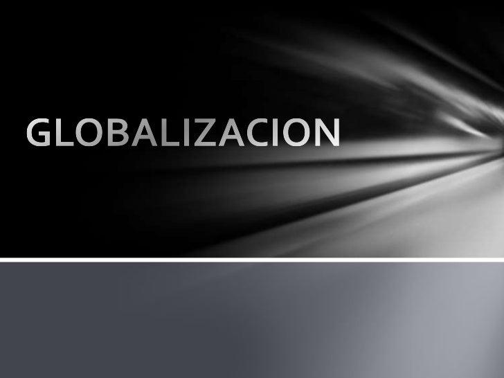 OBJETIVOSComprender como se llego a la globalización.Entender los alcances de la globalización.Conocer las características...