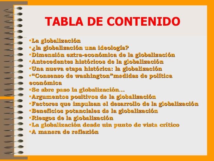 TABLA DE CONTENIDO <ul><li>La globalización </li></ul><ul><li>¿la globalización una ideología? </li></ul><ul><li>Dimensión...