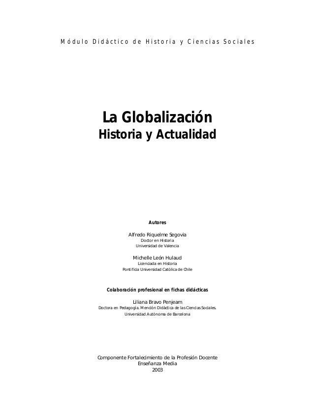 Módulo Didáctico de Historia y Ciencias Sociales  La Globalización Historia y Actualidad  Autores Alfredo Riquelme Segovia...
