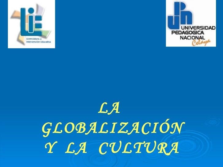 LA  GLOBALIZACIÓN Y  LA  CULTURA