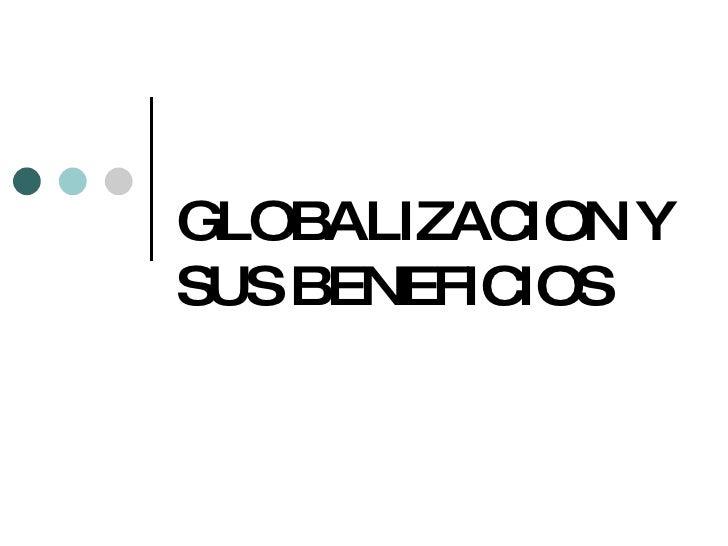 GLOBALIZACION Y SUS BENEFICIOS