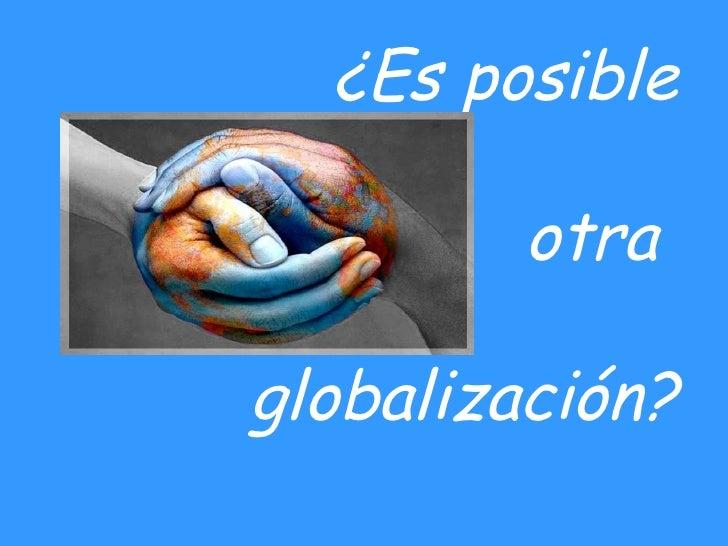 ¿Es posible  otra  globalización?