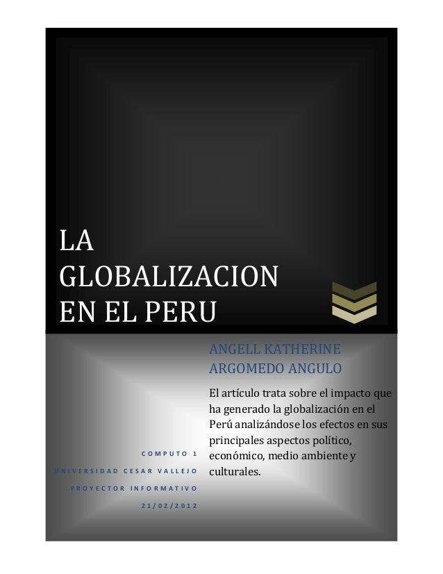 LA GLOBALIZACION EN EL PERU ANGELL KATHERINE ARGOMEDO ANGULO  COMPUTO 1 UNIVERSIDAD CESAR VALLEJO PROYECTOR INFORMATIVO 21...