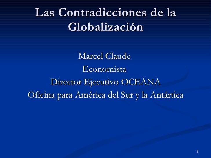 Las Contradicciones de la Globalización <ul><li>Marcel Claude  </li></ul><ul><li>Economista  </li></ul><ul><li>Director Ej...