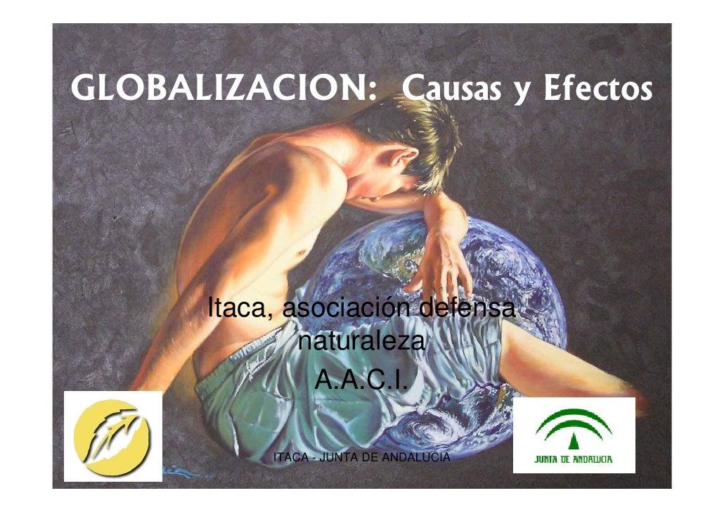 GLOBALIZACION: Causas y Efectos       Itaca, asociación defensa               naturaleza                A.A.C.I.          ...