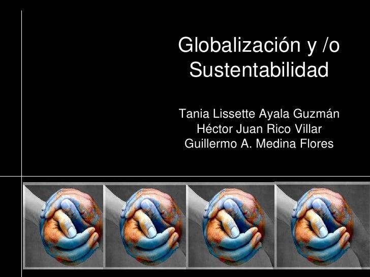 Globalización y /oSustentabilidadTania Lissette Ayala GuzmánHéctor Juan Rico VillarGuillermo A. Medina Flores<br />
