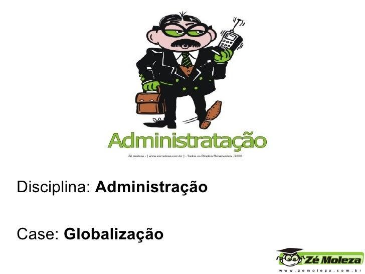 Disciplina:  Administração Case:  Globalização