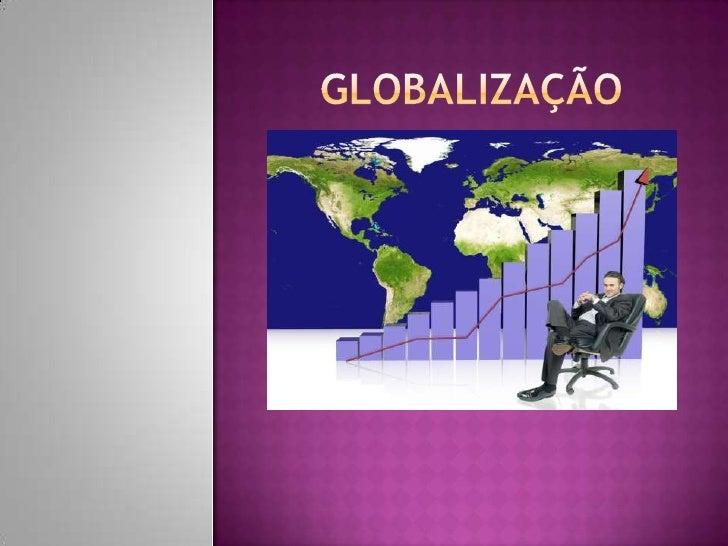    Conceito de globalização:A globalização é um dos processos de aprofundamento da integraçãoeconômica, social, cultural,...