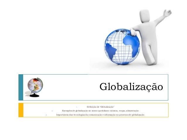 Globalização                            1.        Definição de 'Globalização'     2.        Exemplos de globalização no no...