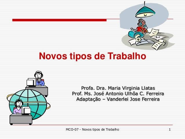 Novos tipos de Trabalho            Profa. Dra. Maria Virginia Llatas        Prof. Ms. José Antonio Ulhôa C. Ferreira      ...