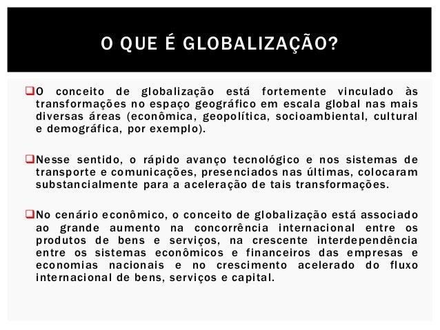 O conceito de globalização está fortemente vinculado às transformações no espaço geográfico em escala global nas mais div...