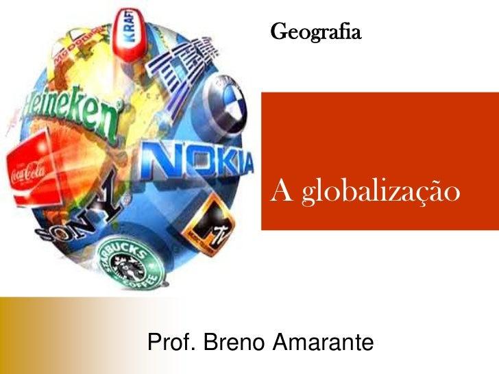 Geografia<br />A globalização<br />Prof. Breno Amarante<br />