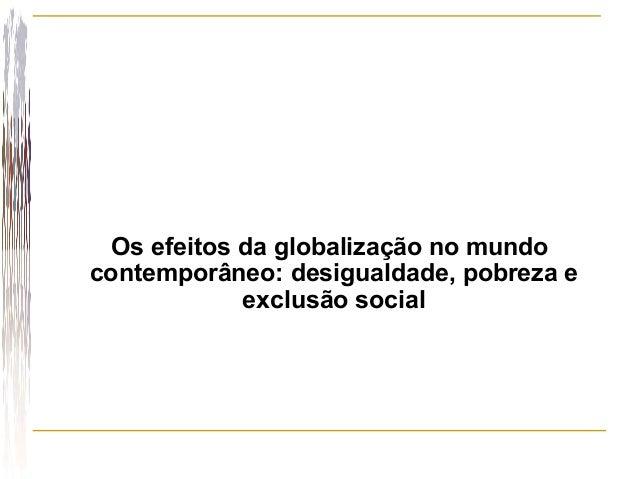 Os efeitos da globalização no mundocontemporâneo: desigualdade, pobreza eexclusão social