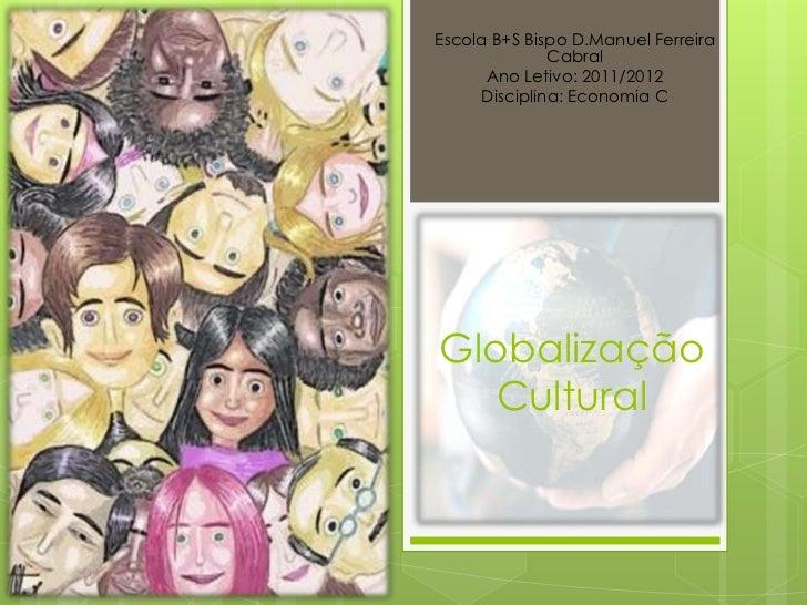 Escola B+S Bispo D.Manuel Ferreira              Cabral      Ano Letivo: 2011/2012     Disciplina: Economia CGlobalização  ...