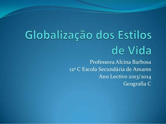 Professora Alcina Barbosa 12º C Escola Secundária de Amares Ano Lectivo 2013/2014 Geografia C