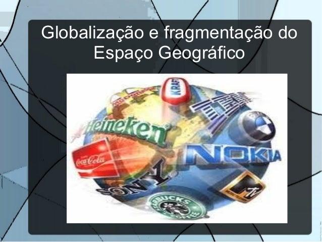 Globalização e fragmentação do Espaço Geográfico