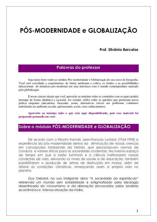 1 PÓS-MODERNIDADE e GLOBALIZAÇÃO Prof. Silvânio Barcelos Palavras do professor Seja muito bem-vindo ao módulo Pós-modernid...