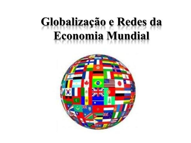 Globalização • Globalização é um conjunto de transformações na ordem política e econômica mundial visíveis desde o final d...