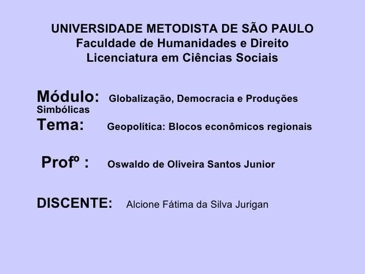 UNIVERSIDADE METODISTA DE SÃO PAULO Faculdade de Humanidades e Direito Licenciatura em Ciências Sociais Módulo:  Globaliza...