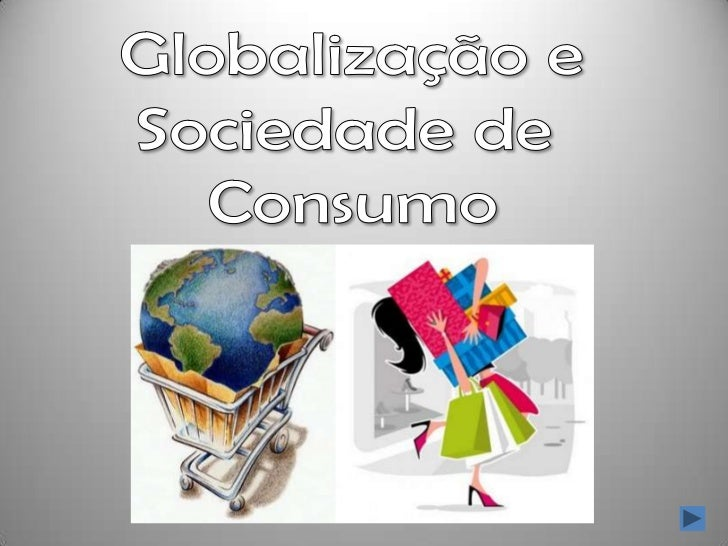 Globalização e <br />Sociedade de <br />Consumo<br />