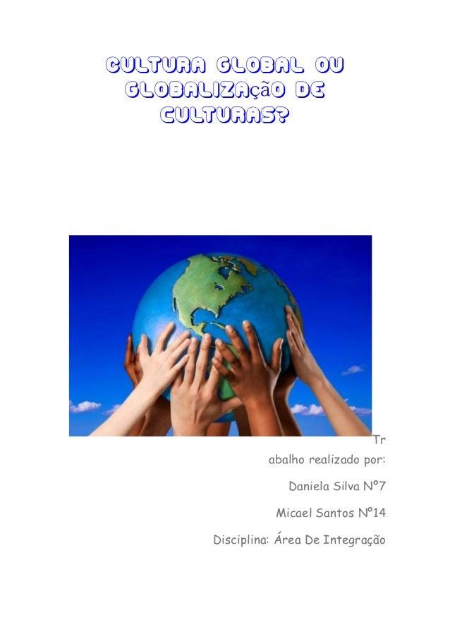 Cultura global ou Globalização de    culturas?                                  Tr                abalho realizado por:   ...