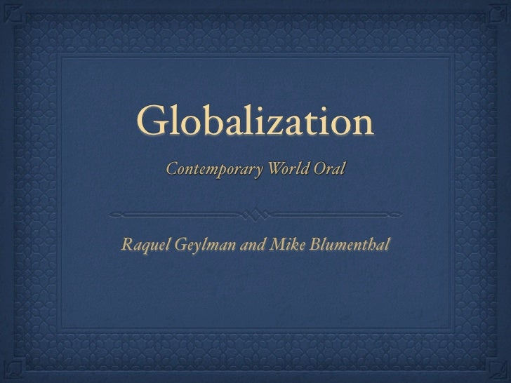 Globalization      Contemporary World Oral    Raquel Geylman and Mike Blumenthal