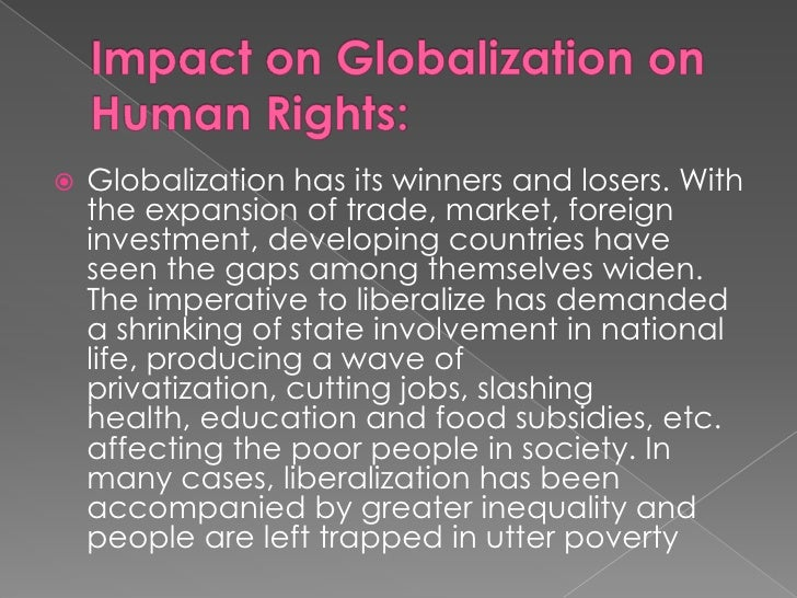 """human rights and globalization """"increasing globalization and its effect on human resource management"""" abstract the role of human resources has evolved over time due to the driving forces of globalization globalization is driven by shortages of talent, the ease of recruiting low cost labor, and technological advancements."""