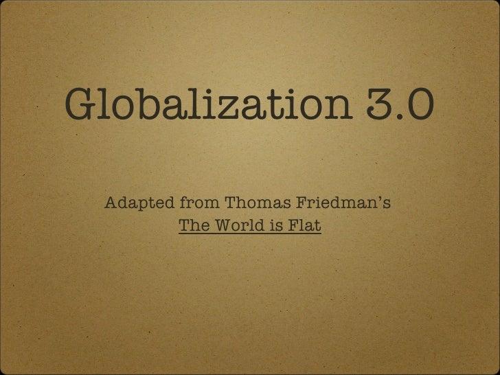 Globalization 3.0 <ul><li>Adapted from Thomas Friedman's  </li></ul><ul><li>The World is Flat </li></ul>