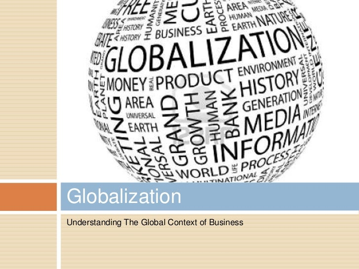 GlobalizationUnderstanding The Global Context of Business