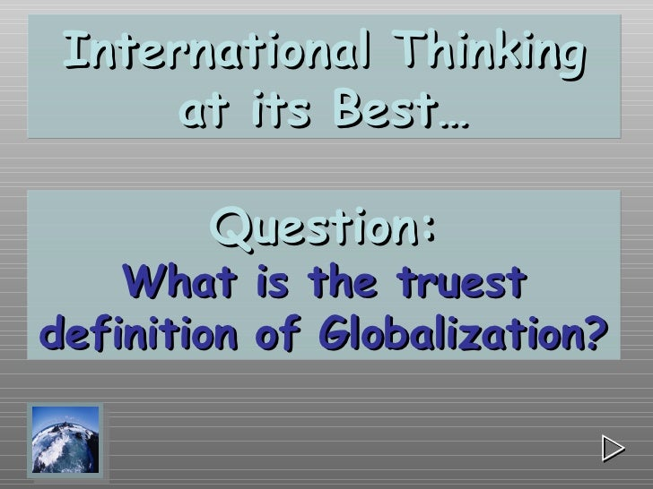 on the meaning of globalization Concept of globalization provides a new analytical framework for  meaning of  globalization implies a global perspective of the particular area of study,.