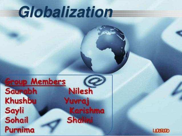 LOGOLOGO Globalization Group Members Saurabh Nilesh Khushbu Yuvraj Sayli Karishma Sohail Shalini Purnima
