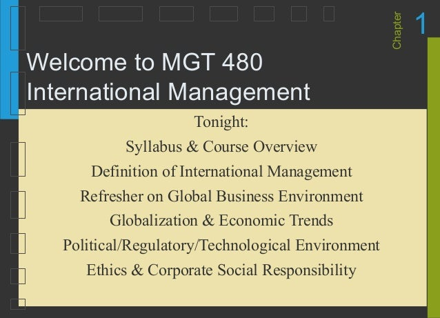 Chapter 1 Welcome to MGT 480 International Management Tonight: Syllabus & Course Overview Definition of International Mana...