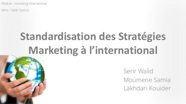 Module : marketing internationalMme : Salah Samira  SerirWalid  MoumeneSamia  LakhdariKouider  Standardisation des Stratég...